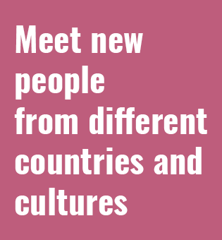 Meet new people from different countries and cultures